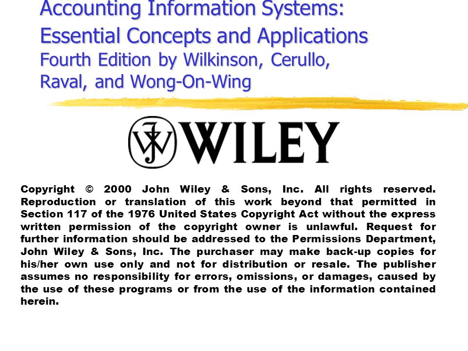 Accounting Information Systems: Essential Concepts and Applications Fourth Edition by Wilkinson, Cerullo, Raval, and Wong-On-Wing