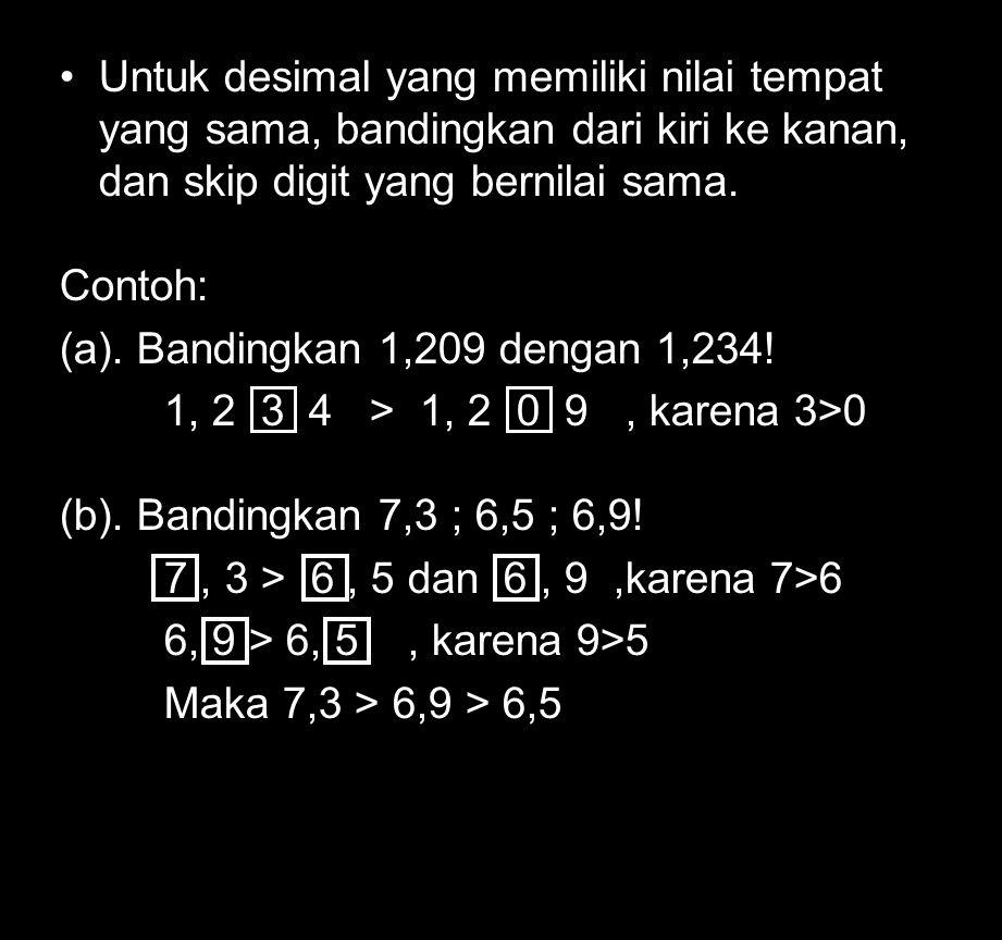 Untuk desimal yang memiliki nilai tempat yang sama, bandingkan dari kiri ke kanan, dan skip digit yang bernilai sama.