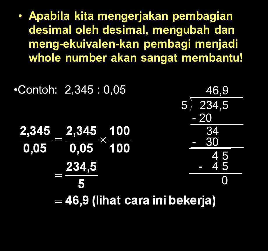 Apabila kita mengerjakan pembagian desimal oleh desimal, mengubah dan meng-ekuivalen-kan pembagi menjadi whole number akan sangat membantu!