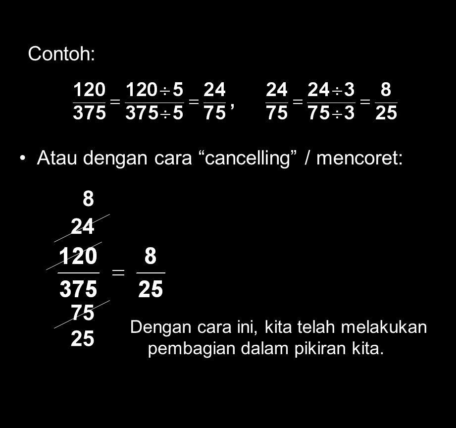 8 24 75 25 Contoh: Atau dengan cara cancelling / mencoret: