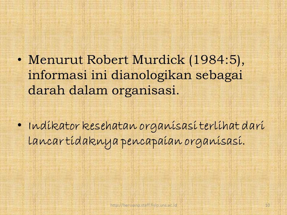 Menurut Robert Murdick (1984:5), informasi ini dianologikan sebagai darah dalam organisasi.