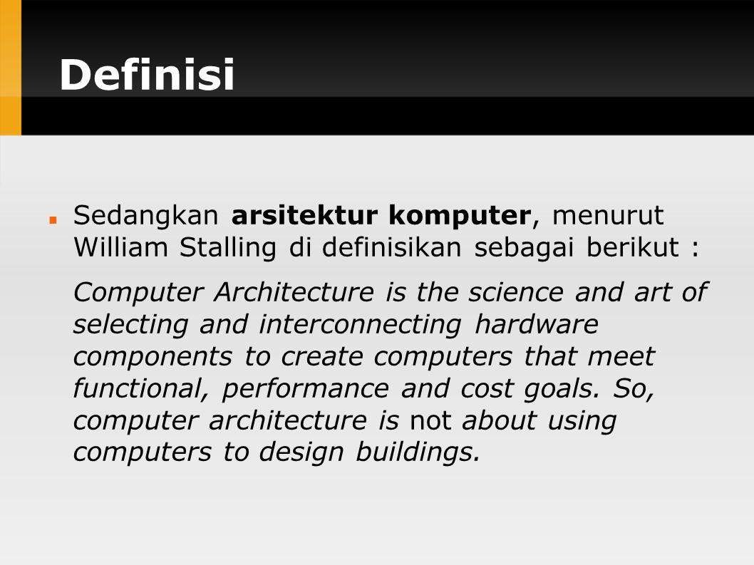 Definisi Sedangkan arsitektur komputer, menurut William Stalling di definisikan sebagai berikut :