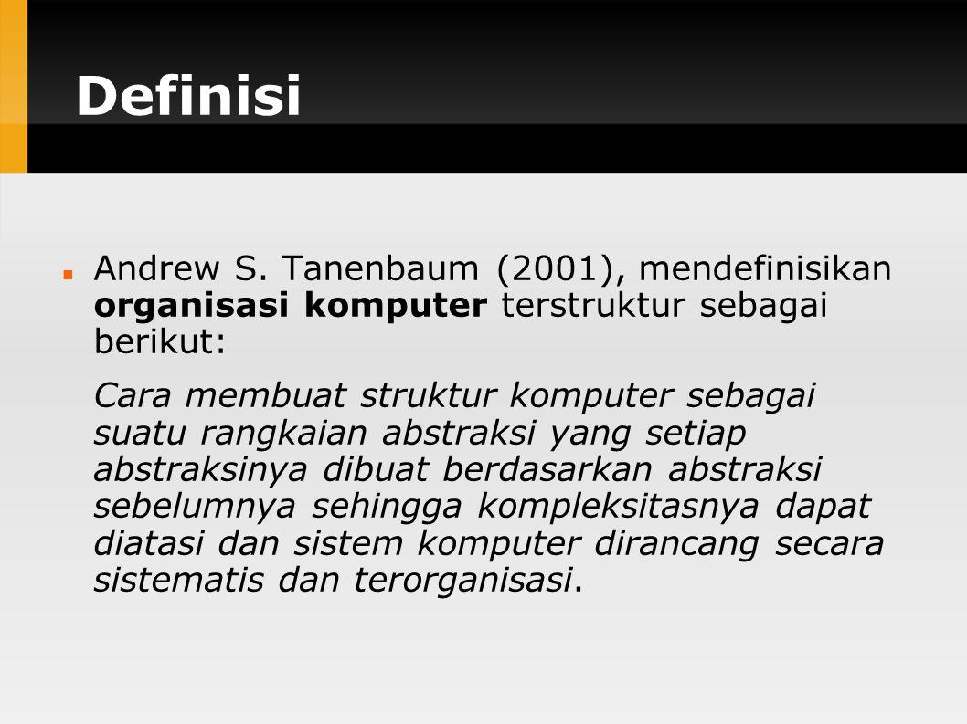 Definisi Andrew S. Tanenbaum (2001), mendefinisikan organisasi komputer terstruktur sebagai berikut: