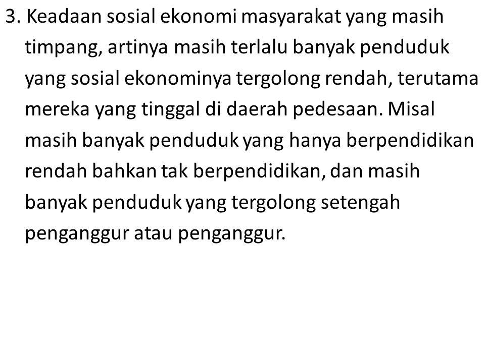 3. Keadaan sosial ekonomi masyarakat yang masih