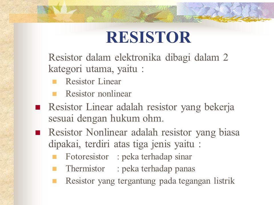 RESISTOR Resistor dalam elektronika dibagi dalam 2 kategori utama, yaitu : Resistor Linear. Resistor nonlinear.