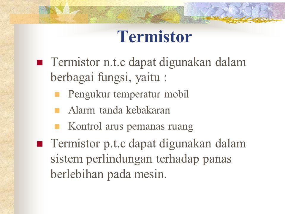 Termistor Termistor n.t.c dapat digunakan dalam berbagai fungsi, yaitu : Pengukur temperatur mobil.