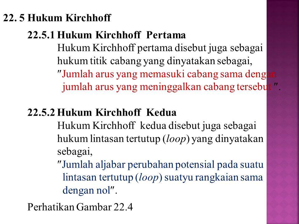 22. 5 Hukum Kirchhoff 22.5.1 Hukum Kirchhoff Pertama. Hukum Kirchhoff pertama disebut juga sebagai hukum titik cabang yang dinyatakan sebagai,