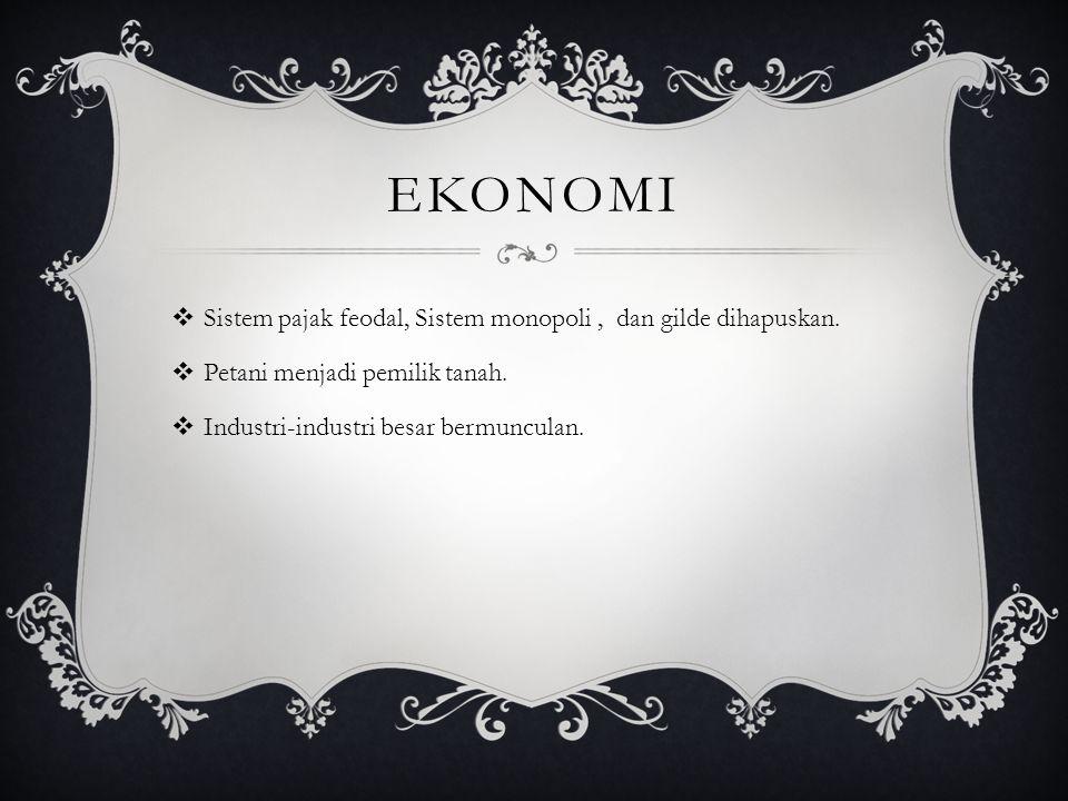 EKonomi Sistem pajak feodal, Sistem monopoli , dan gilde dihapuskan.