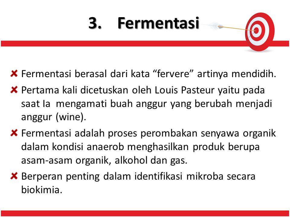 3. Fermentasi Fermentasi berasal dari kata fervere artinya mendidih.