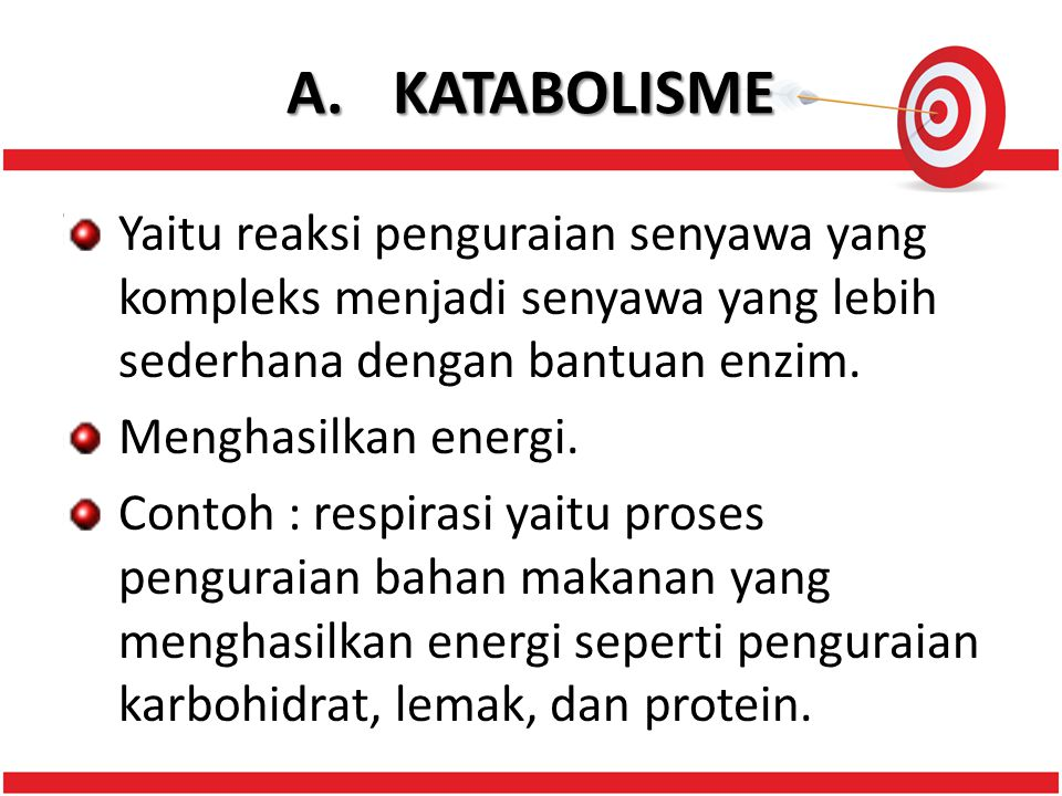 A. KATABOLISME Yaitu reaksi penguraian senyawa yang kompleks menjadi senyawa yang lebih sederhana dengan bantuan enzim.