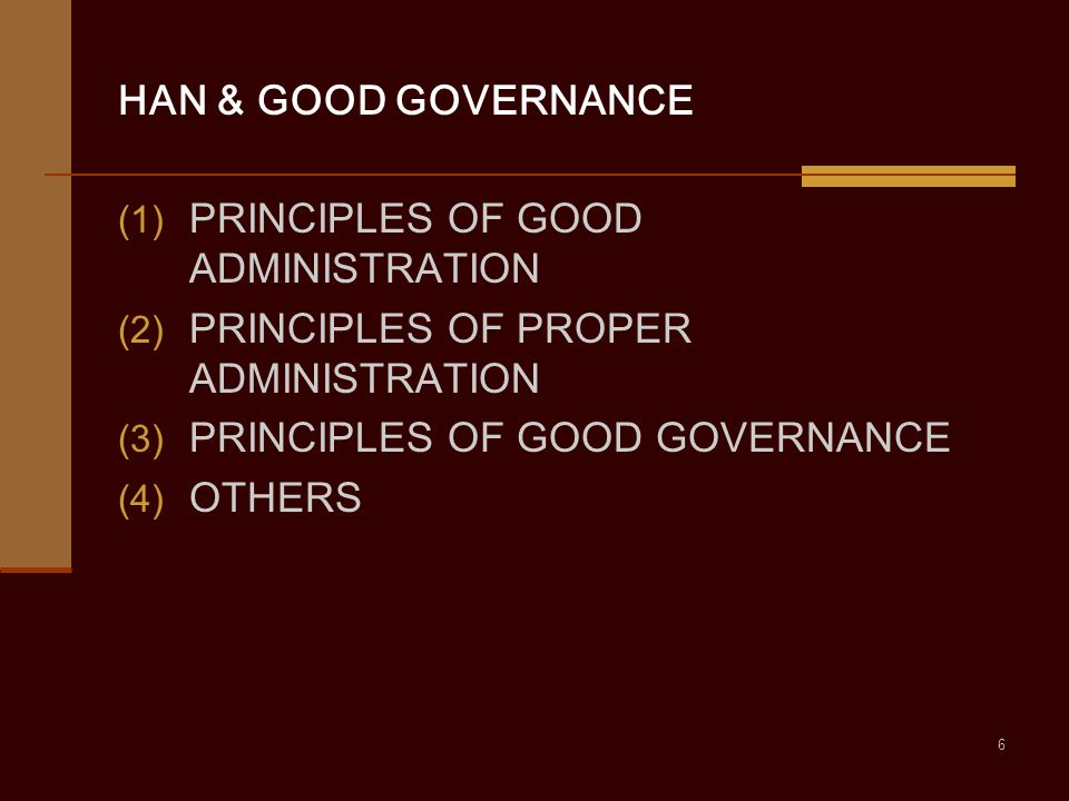 HAN & GOOD GOVERNANCE PRINCIPLES OF GOOD ADMINISTRATION. PRINCIPLES OF PROPER ADMINISTRATION. PRINCIPLES OF GOOD GOVERNANCE.