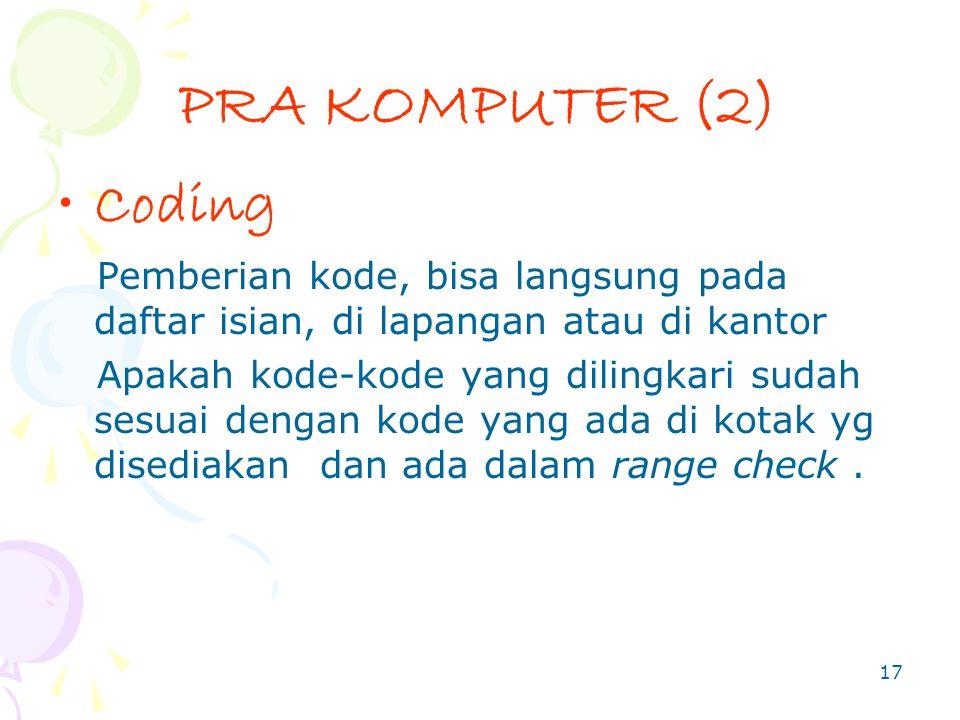 PRA KOMPUTER (2) Coding. Pemberian kode, bisa langsung pada daftar isian, di lapangan atau di kantor.
