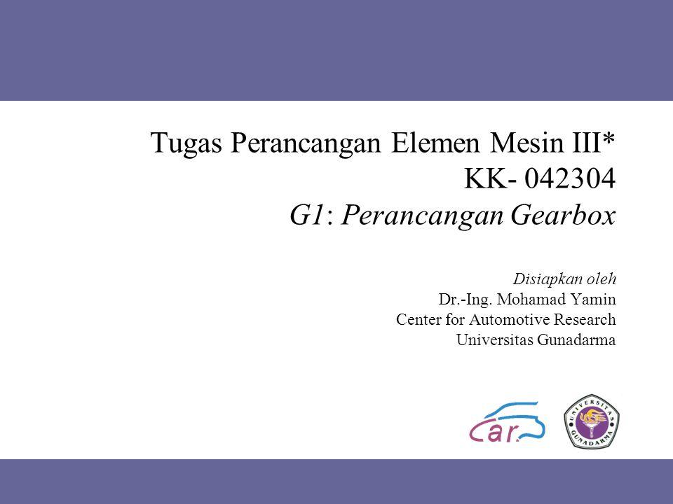 Tugas Perancangan Elemen Mesin III* KK- 042304 G1: Perancangan Gearbox