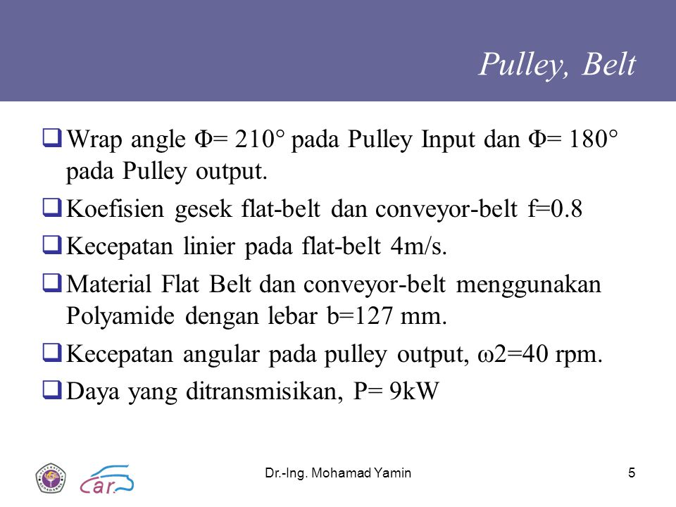 Pulley, Belt Wrap angle Φ= 210° pada Pulley Input dan Φ= 180° pada Pulley output. Koefisien gesek flat-belt dan conveyor-belt f=0.8.