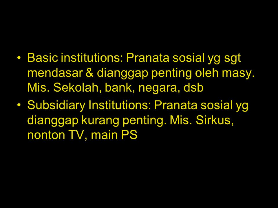 Basic institutions: Pranata sosial yg sgt mendasar & dianggap penting oleh masy. Mis. Sekolah, bank, negara, dsb