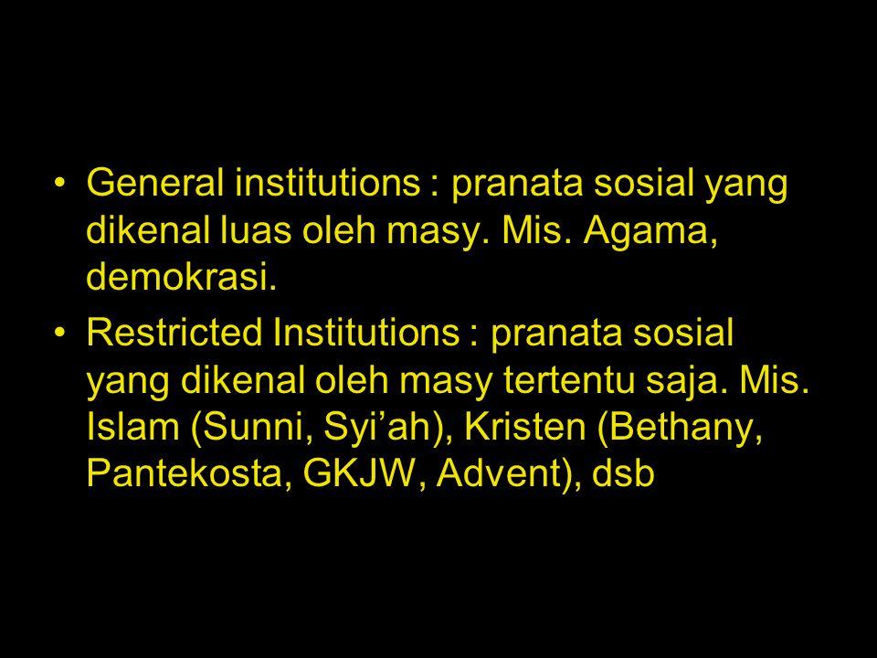 General institutions : pranata sosial yang dikenal luas oleh masy. Mis
