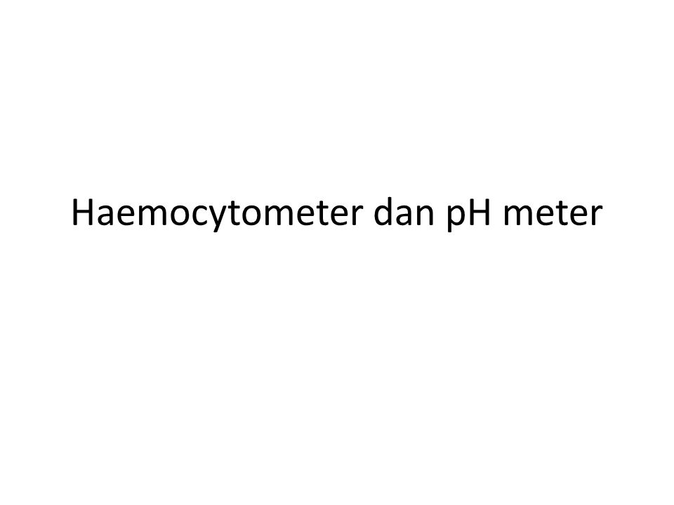 Haemocytometer dan pH meter