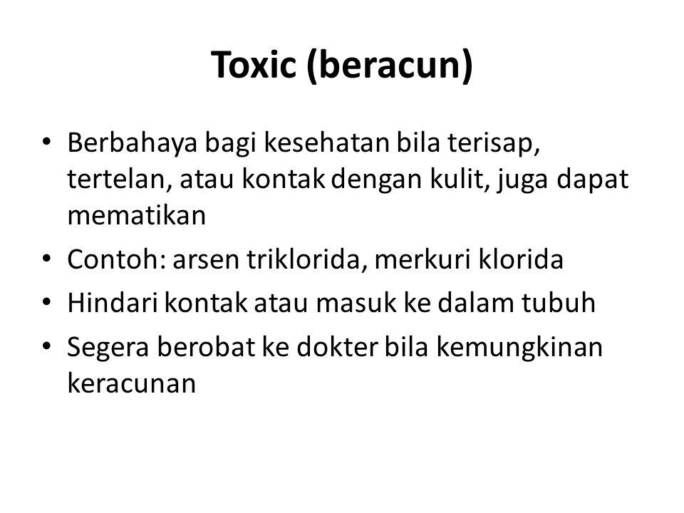Toxic (beracun) Berbahaya bagi kesehatan bila terisap, tertelan, atau kontak dengan kulit, juga dapat mematikan.