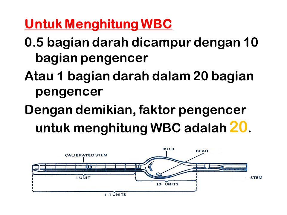 Untuk Menghitung WBC 0.5 bagian darah dicampur dengan 10 bagian pengencer Atau 1 bagian darah dalam 20 bagian pengencer Dengan demikian, faktor pengencer untuk menghitung WBC adalah 20.