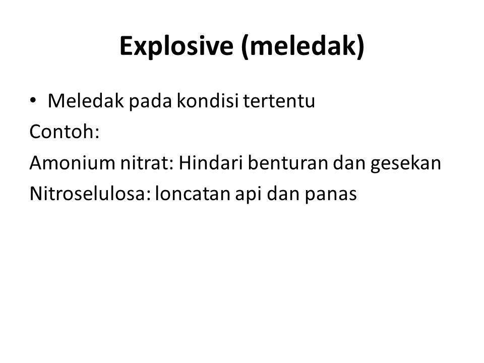 Explosive (meledak) Meledak pada kondisi tertentu Contoh: