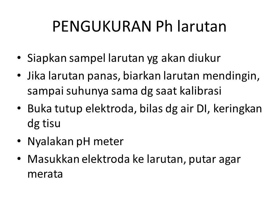 PENGUKURAN Ph larutan Siapkan sampel larutan yg akan diukur