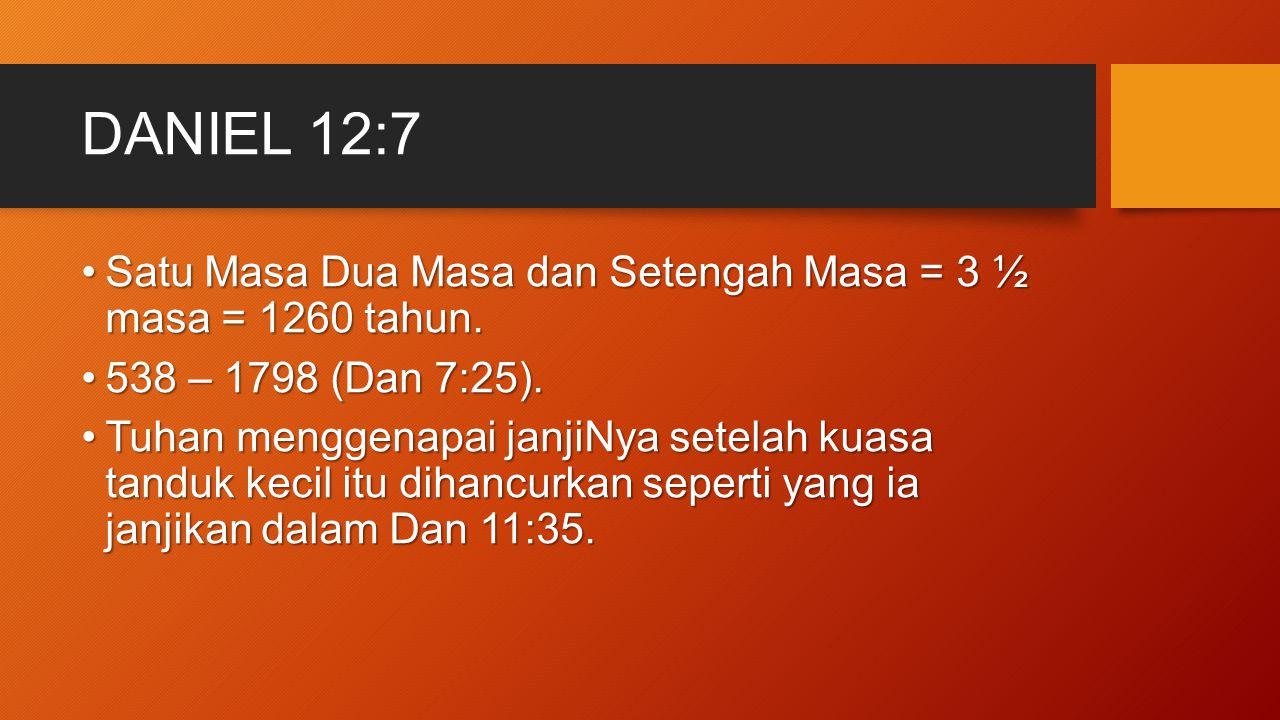 DANIEL 12:7 Satu Masa Dua Masa dan Setengah Masa = 3 ½ masa = 1260 tahun. 538 – 1798 (Dan 7:25).
