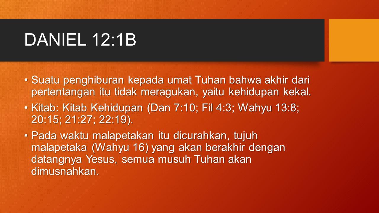 DANIEL 12:1B Suatu penghiburan kepada umat Tuhan bahwa akhir dari pertentangan itu tidak meragukan, yaitu kehidupan kekal.