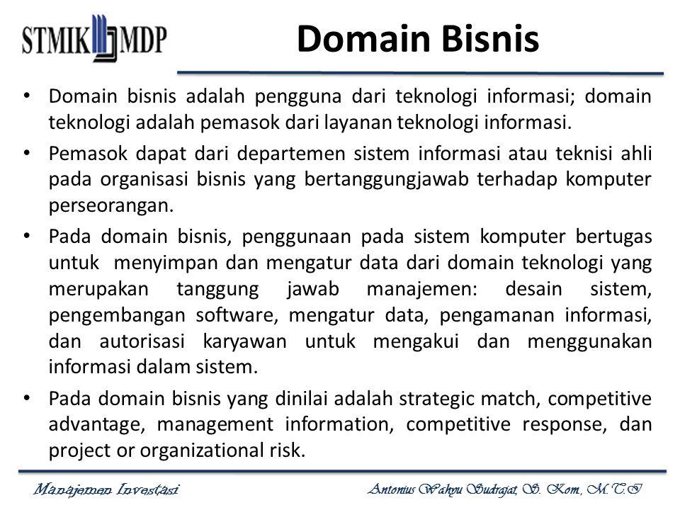 Domain Bisnis Domain bisnis adalah pengguna dari teknologi informasi; domain teknologi adalah pemasok dari layanan teknologi informasi.