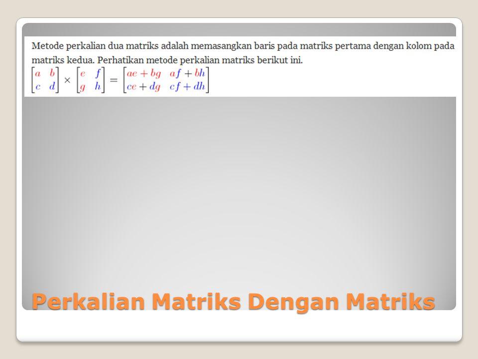 Perkalian Matriks Dengan Matriks
