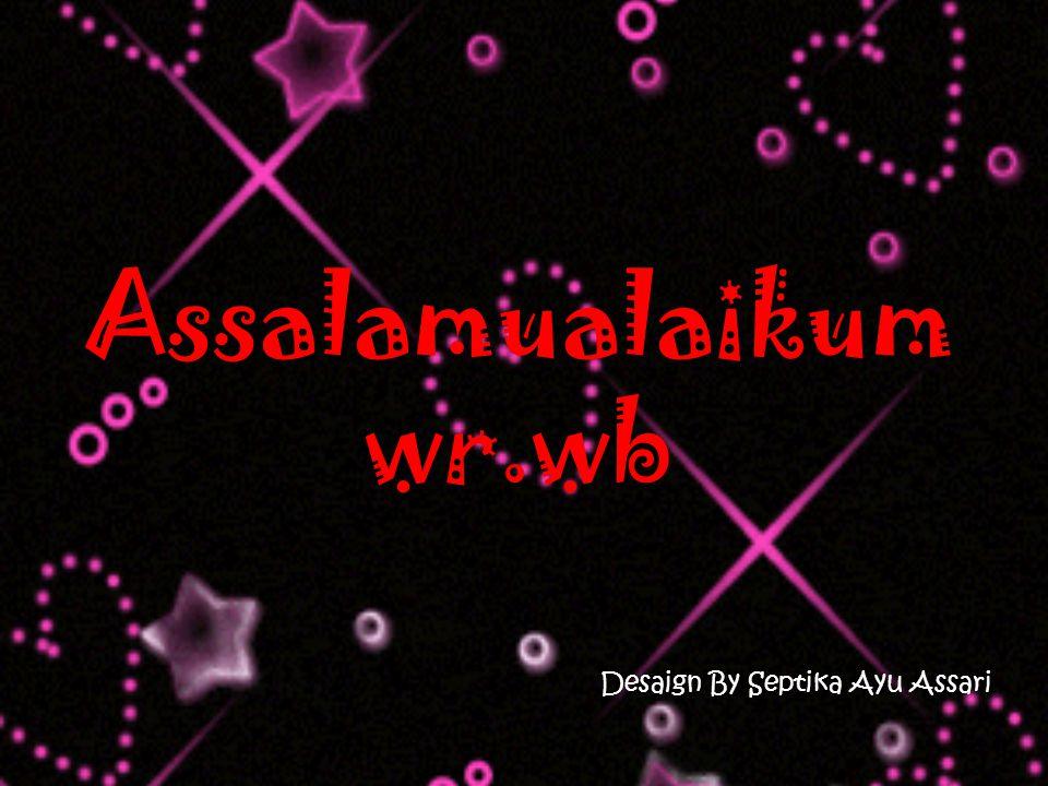 Assalamualaikum wr.wb Desaign By Septika Ayu Assari