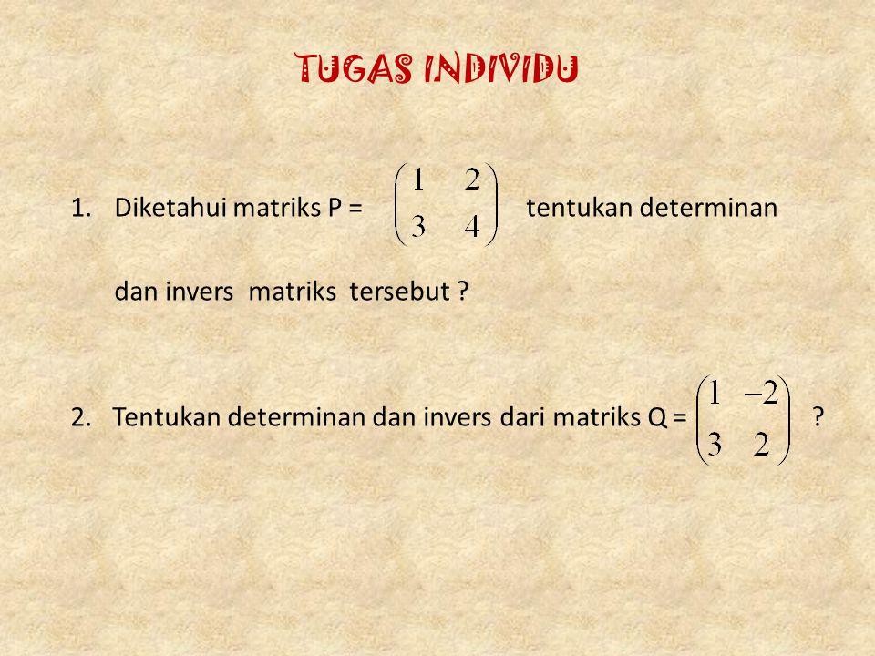 TUGAS INDIVIDU Diketahui matriks P = tentukan determinan