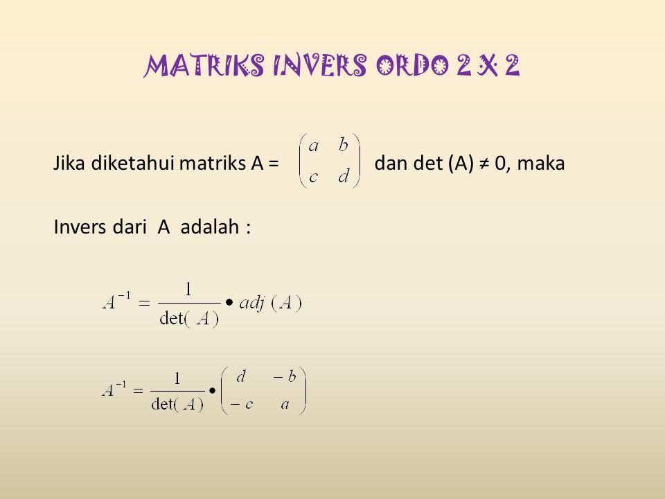 MATRIKS INVERS ORDO 2 X 2 Jika diketahui matriks A = dan det (A) ≠ 0, maka.