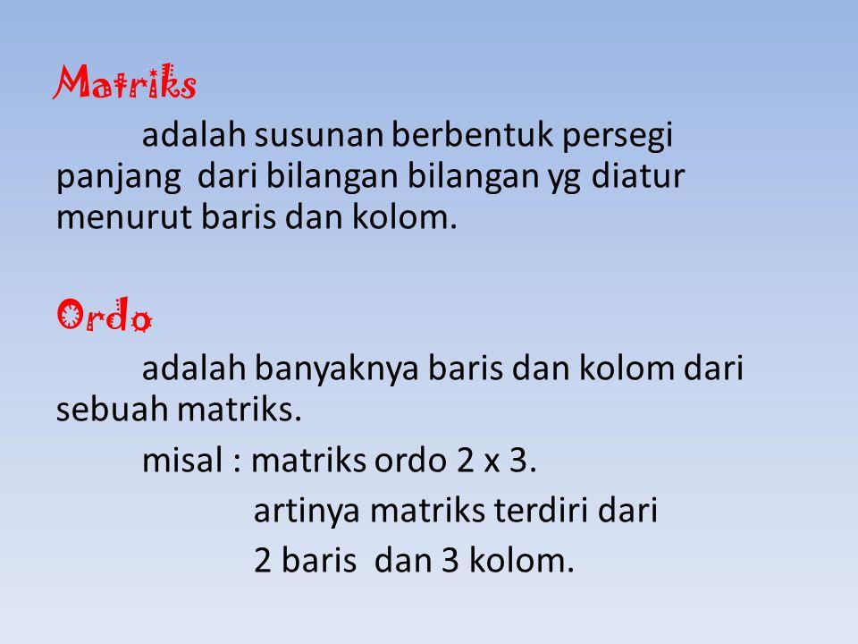 Matriks adalah susunan berbentuk persegi panjang dari bilangan bilangan yg diatur menurut baris dan kolom.