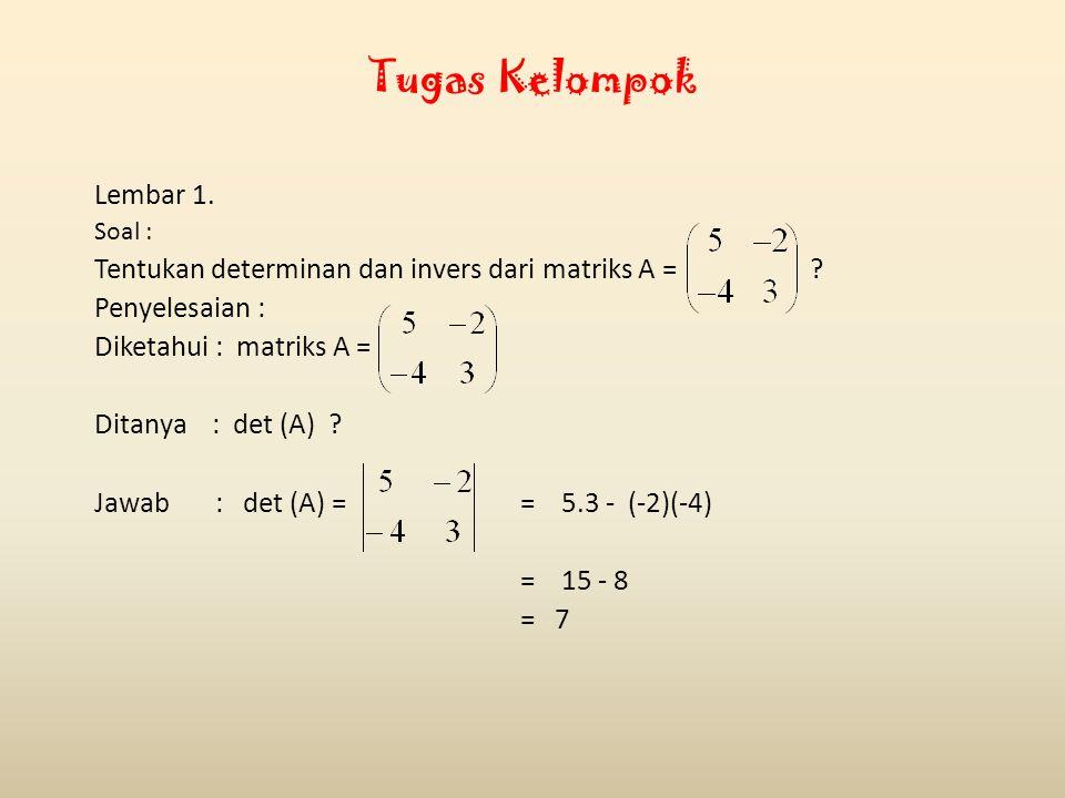Tugas Kelompok Lembar 1. Soal : Tentukan determinan dan invers dari matriks A =