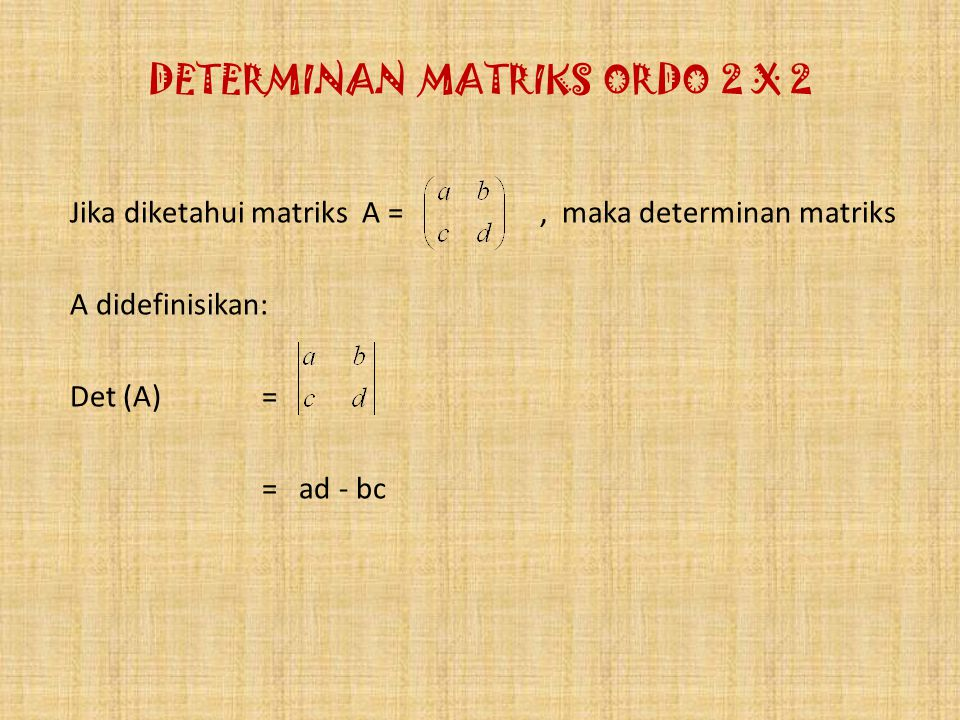 DETERMINAN MATRIKS ORDO 2 X 2