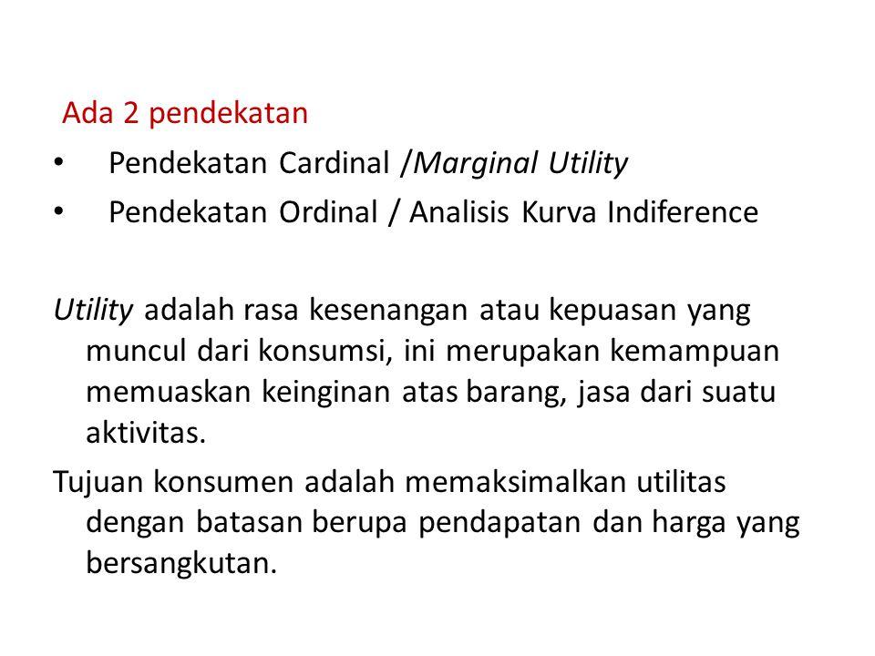 Ada 2 pendekatan Pendekatan Cardinal /Marginal Utility