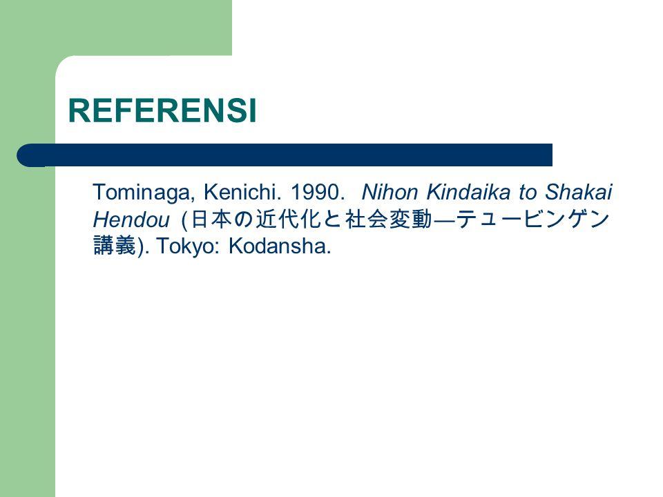 REFERENSI Tominaga, Kenichi. 1990. Nihon Kindaika to Shakai Hendou (日本の近代化と社会変動―テュービンゲン講義).