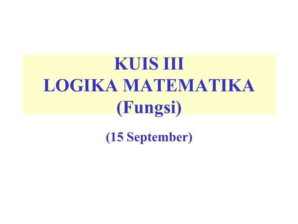 KUIS III LOGIKA MATEMATIKA (Fungsi)