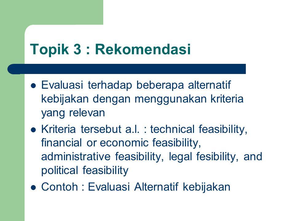 Topik 3 : Rekomendasi Evaluasi terhadap beberapa alternatif kebijakan dengan menggunakan kriteria yang relevan.