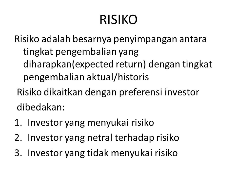 RISIKO Risiko adalah besarnya penyimpangan antara tingkat pengembalian yang diharapkan(expected return) dengan tingkat pengembalian aktual/historis.