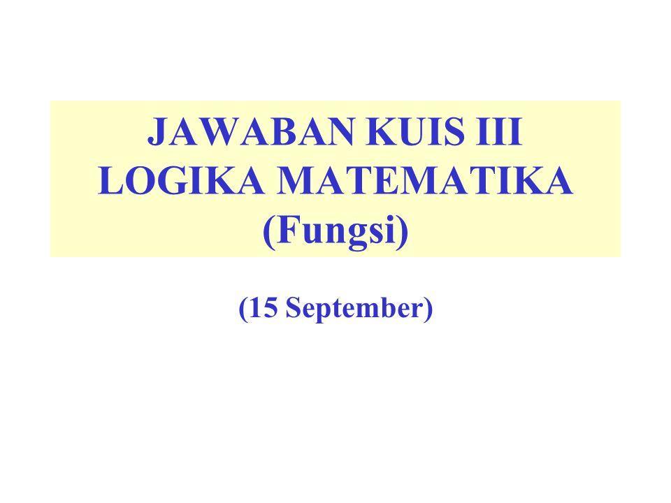 JAWABAN KUIS III LOGIKA MATEMATIKA (Fungsi)