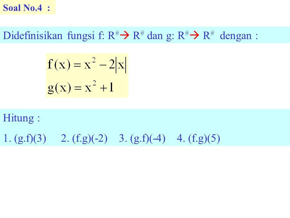 Didefinisikan fungsi f: R# R# dan g: R# R# dengan :