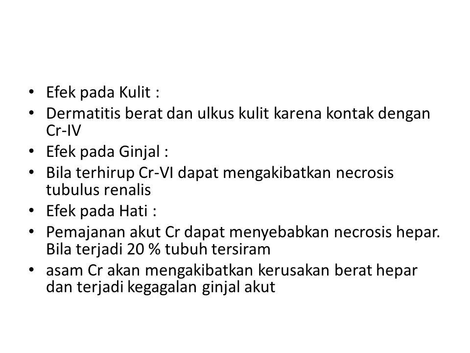 Efek pada Kulit : Dermatitis berat dan ulkus kulit karena kontak dengan Cr-IV. Efek pada Ginjal :