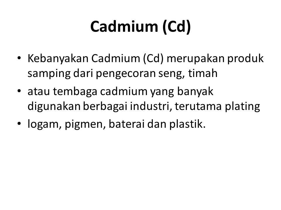Cadmium (Cd) Kebanyakan Cadmium (Cd) merupakan produk samping dari pengecoran seng, timah.