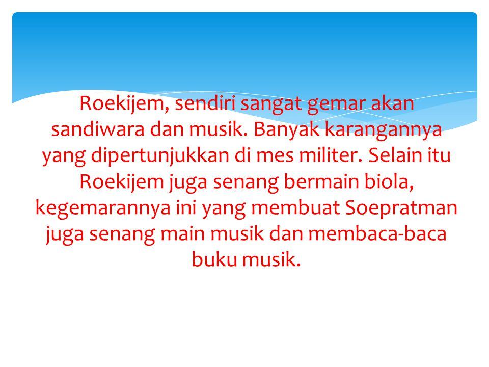Roekijem, sendiri sangat gemar akan sandiwara dan musik