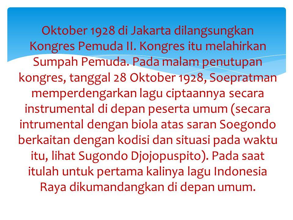 Oktober 1928 di Jakarta dilangsungkan Kongres Pemuda II