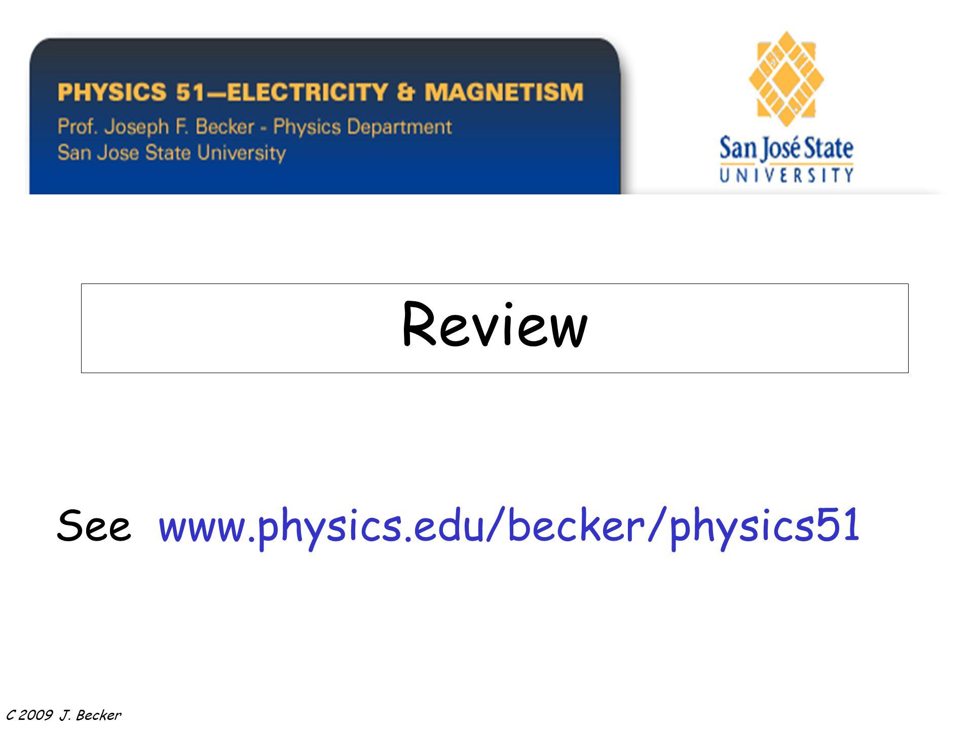 OVERVIEW Review See www.physics.edu/becker/physics51 C 2009 J. Becker