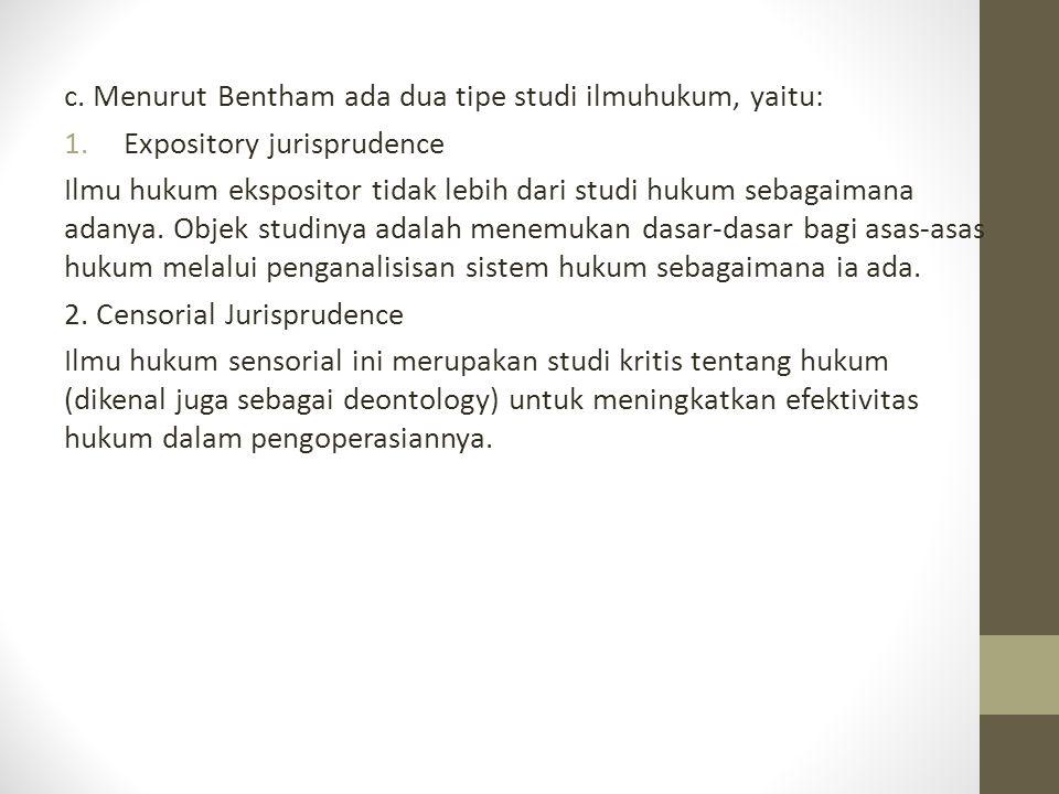 c. Menurut Bentham ada dua tipe studi ilmuhukum, yaitu: