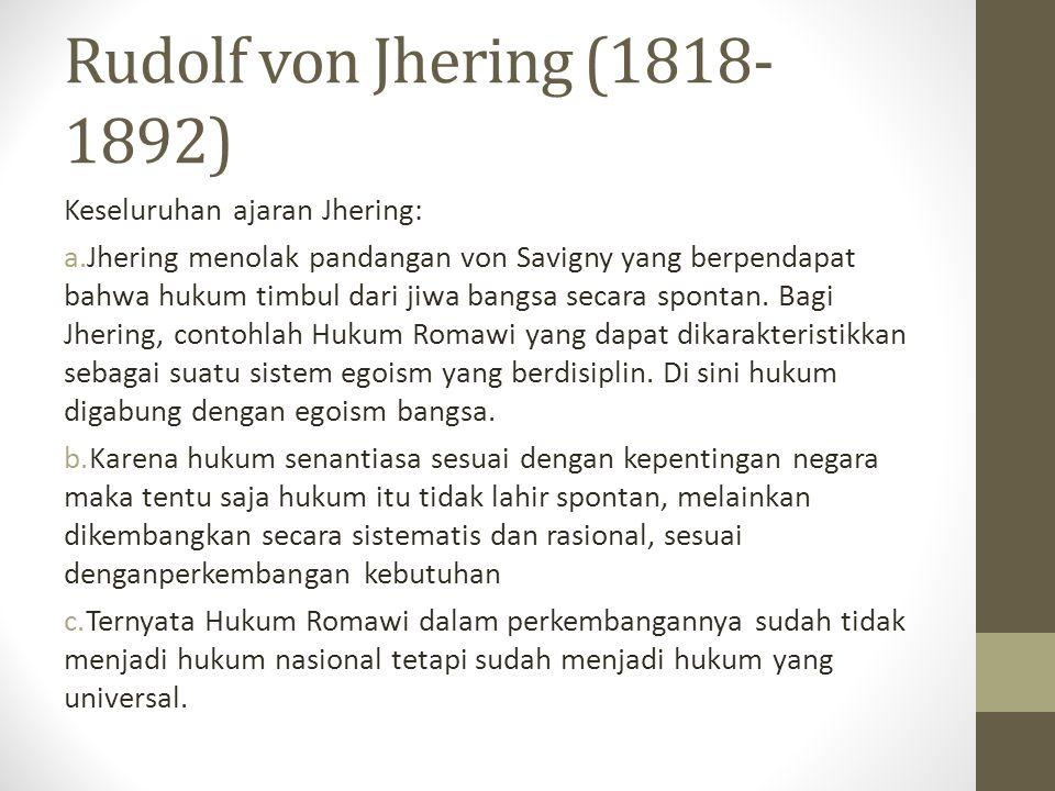 Rudolf von Jhering (1818-1892) Keseluruhan ajaran Jhering: