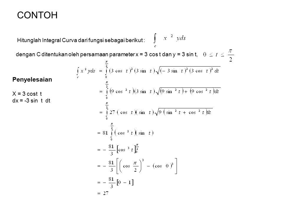 CONTOH Hitunglah Integral Curva dari fungsi sebagai berikut : dengan C ditentukan oleh persamaan parameter x = 3 cos t dan y = 3 sin t,